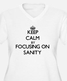 Keep Calm by focusing on Sanity Plus Size T-Shirt