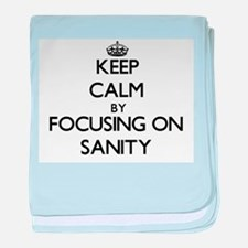 Keep Calm by focusing on Sanity baby blanket