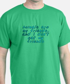 Animals are my friends - T-Shirt