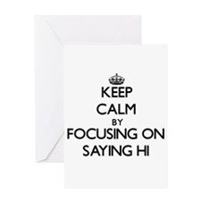 Keep Calm by focusing on Saying Hi Greeting Cards