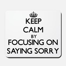 Keep Calm by focusing on Saying Sorry Mousepad