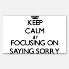 Keep Calm by focusing on Saying Sorry Decal