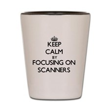Keep Calm by focusing on Scanners Shot Glass
