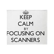 Keep Calm by focusing on Scanners Throw Blanket