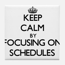 Keep Calm by focusing on Schedules Tile Coaster