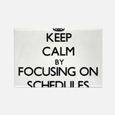 Keep Calm by focusing on Schedules Magnets