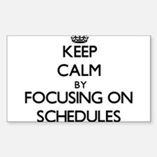 Keep Calm by focusing on Schedules Decal
