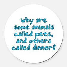 Pets or dinner? Round Car Magnet