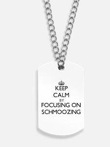 Keep Calm by focusing on Schmoozing Dog Tags