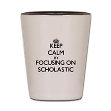 Keep Calm by focusing on Scholastic Shot Glass