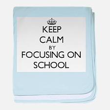 Keep Calm by focusing on School baby blanket