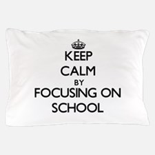 Keep Calm by focusing on School Pillow Case