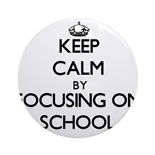 Keep Calm by focusing on School Ornament (Round)