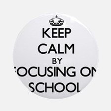 Keep Calm by focusing on School Ornament (Round)