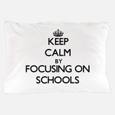 Keep Calm by focusing on Schools Pillow Case