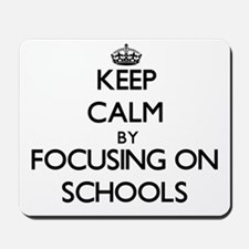 Keep Calm by focusing on Schools Mousepad