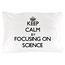 Keep Calm by focusing on Science Pillow Case