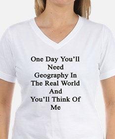 One Day You'll Need Geograp Shirt