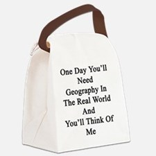 One Day You'll Need Geography In  Canvas Lunch Bag