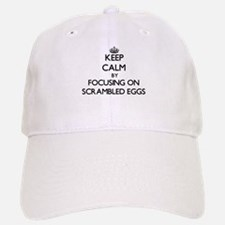 Keep Calm by focusing on Scrambled Eggs Baseball Baseball Cap