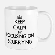 Keep Calm by focusing on Scurrying Mugs