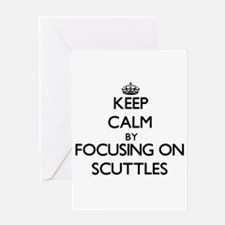 Keep Calm by focusing on Scuttles Greeting Cards
