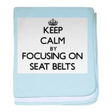 Keep Calm by focusing on Seat Belts baby blanket