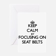 Keep Calm by focusing on Seat Belts Greeting Cards