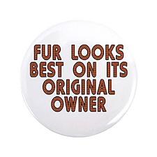 "Fur looks best - 3.5"" Button"
