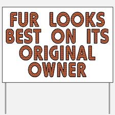 Fur looks best - Yard Sign