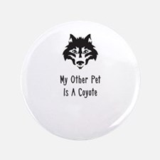"My Other Pet Is A Coyote 3.5"" Button"