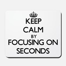 Keep Calm by focusing on Seconds Mousepad