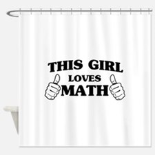 This girl loves math Shower Curtain