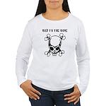 Bad To The Bone Women's Long Sleeve T-Shirt