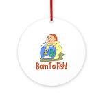 Born To Fish Ornament (Round)