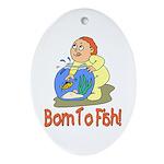Born To Fish Oval Ornament