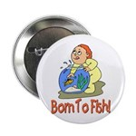 Born To Fish Button