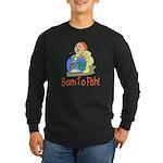 Born To Fish Long Sleeve Dark T-Shirt