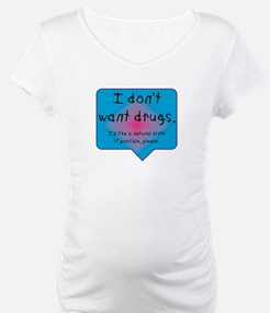 I don't want drugs natural birth Shirt
