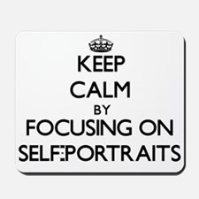 Keep Calm by focusing on Self-Portraits Mousepad