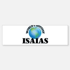 World's Hottest Isaias Bumper Bumper Bumper Sticker