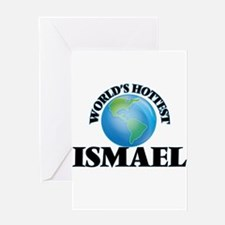 World's Hottest Ismael Greeting Cards