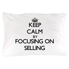 Keep Calm by focusing on Selling Pillow Case