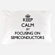 Keep Calm by focusing on Semiconductor Pillow Case