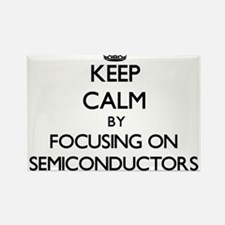 Keep Calm by focusing on Semiconductors Magnets