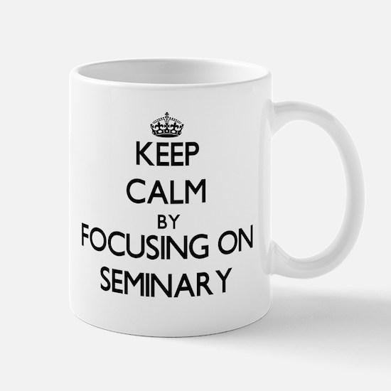 Keep Calm by focusing on Seminary Mugs