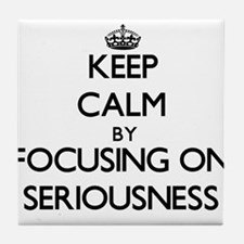 Keep Calm by focusing on Seriousness Tile Coaster