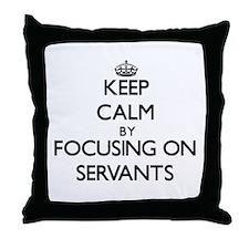 Keep Calm by focusing on Servants Throw Pillow