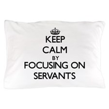 Keep Calm by focusing on Servants Pillow Case