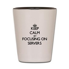 Keep Calm by focusing on Servers Shot Glass